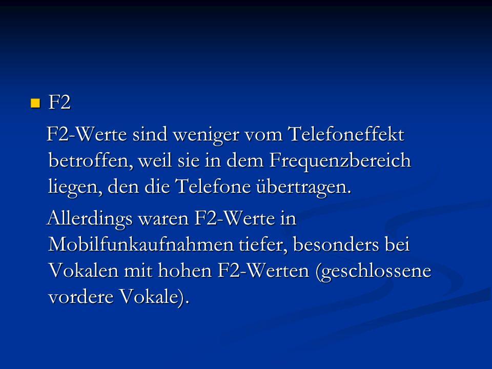 F2 F2 F2-Werte sind weniger vom Telefoneffekt betroffen, weil sie in dem Frequenzbereich liegen, den die Telefone übertragen. F2-Werte sind weniger vo