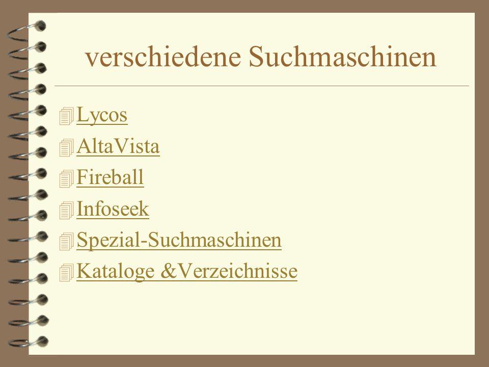 verschiedene Suchmaschinen 4 Lycos Lycos 4 AltaVista AltaVista 4 Fireball Fireball 4 Infoseek Infoseek 4 Spezial-Suchmaschinen Spezial-Suchmaschinen 4