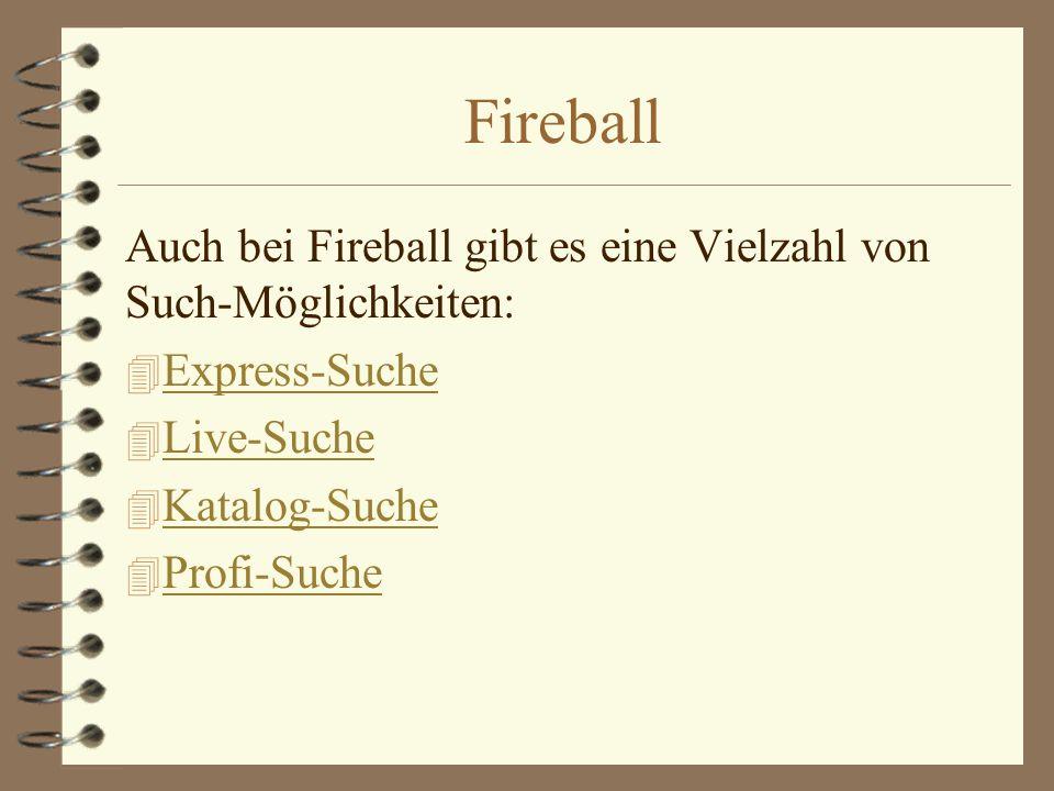 Fireball Auch bei Fireball gibt es eine Vielzahl von Such-Möglichkeiten: 4 Express-Suche Express-Suche 4 Live-Suche Live-Suche 4 Katalog-Suche Katalog