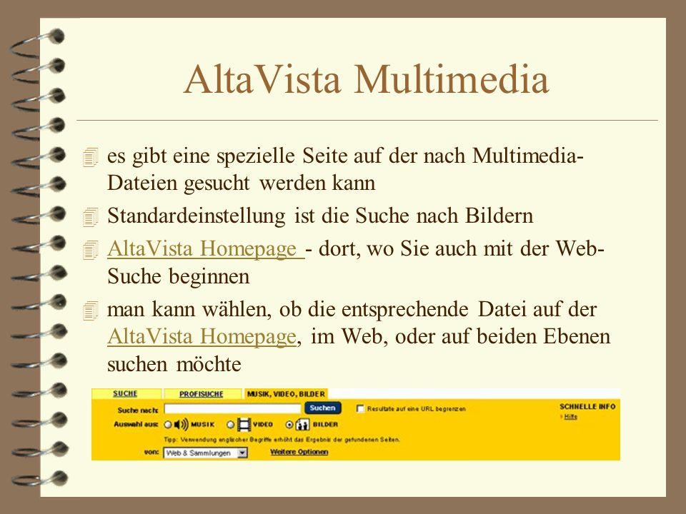 AltaVista Multimedia 4 es gibt eine spezielle Seite auf der nach Multimedia- Dateien gesucht werden kann 4 Standardeinstellung ist die Suche nach Bild