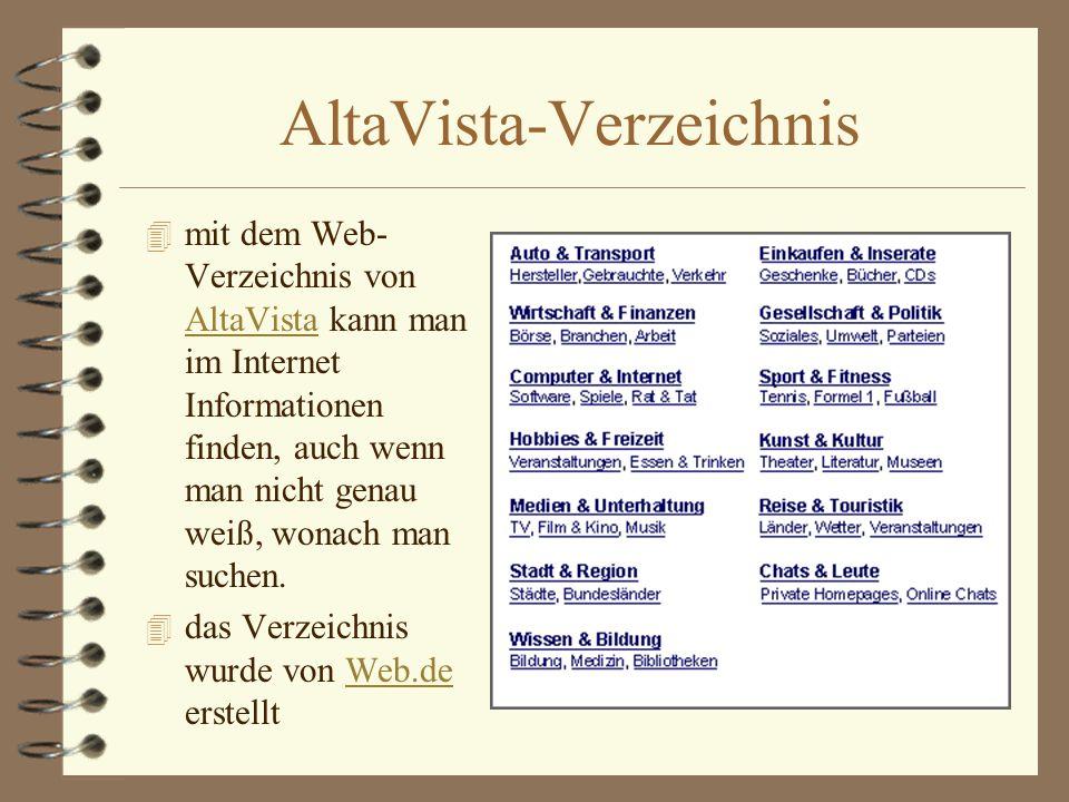 AltaVista-Verzeichnis 4 mit dem Web- Verzeichnis von AltaVista kann man im Internet Informationen finden, auch wenn man nicht genau weiß, wonach man s
