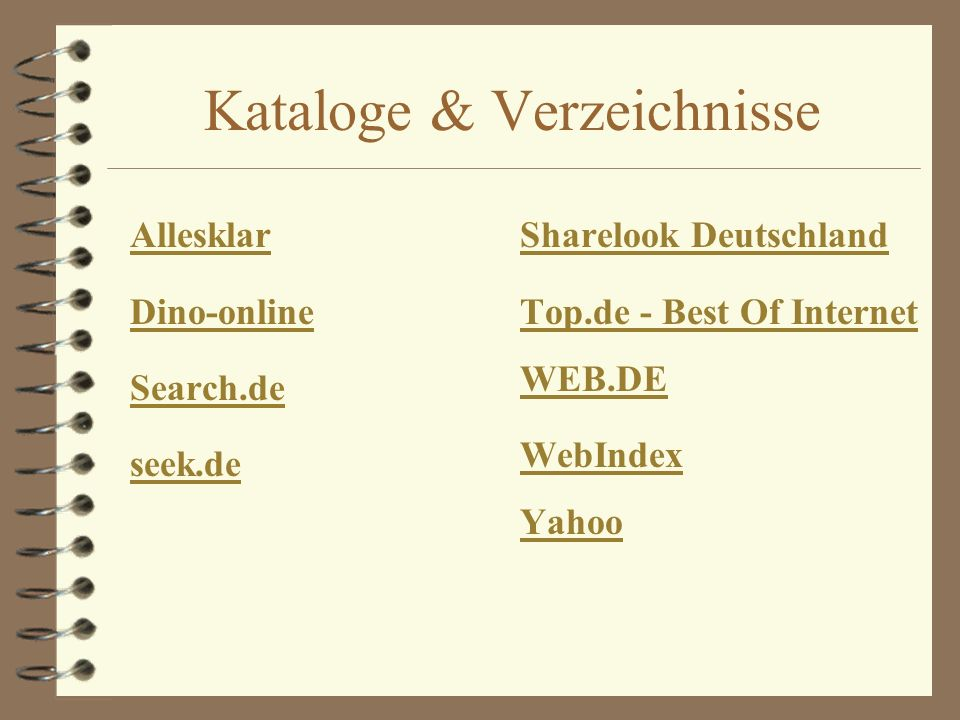 Kataloge & Verzeichnisse Allesklar Dino-online Search.de seek.de Sharelook Deutschland Top.de - Best Of Internet WEB.DE WebIndex Yahoo