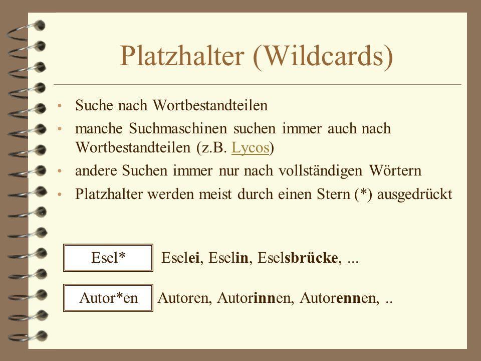 Platzhalter (Wildcards) Suche nach Wortbestandteilen manche Suchmaschinen suchen immer auch nach Wortbestandteilen (z.B. Lycos)Lycos andere Suchen imm