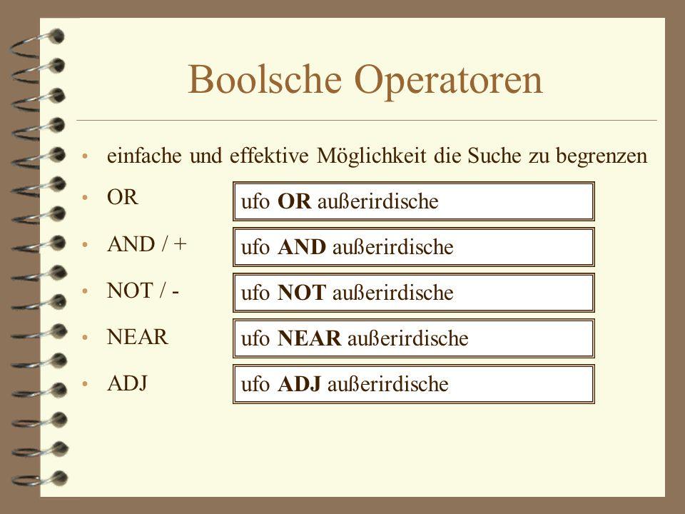 Boolsche Operatoren einfache und effektive Möglichkeit die Suche zu begrenzen OR AND / + NOT / - NEAR ADJ + ufo + außerirdischeufo AND außerirdische u