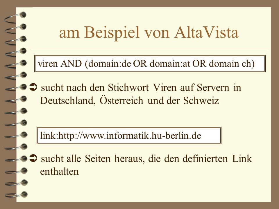 am Beispiel von AltaVista sucht Dateien, die unter dem Namen Vulkanausbruch gespeichert sind sucht alle Dateien mit dem gesuchten Text/Wort in der Titelzeile.