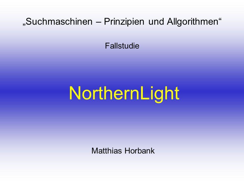 NorthernLight Suchmaschinen – Prinzipien und Allgorithmen Fallstudie Matthias Horbank
