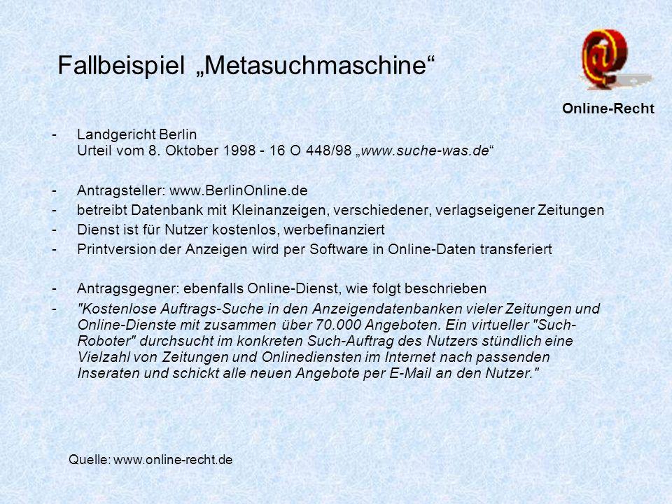 Fallbeispiel Metasuchmaschine -Landgericht Berlin Urteil vom 8. Oktober 1998 - 16 O 448/98 www.suche-was.de -Antragsteller: www.BerlinOnline.de -betre