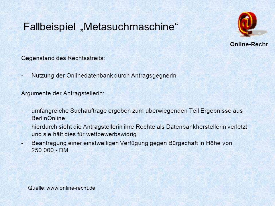 Fallbeispiel Metasuchmaschine Gegenstand des Rechtsstreits: -Nutzung der Onlinedatenbank durch Antragsgegnerin Argumente der Antragstellerin: -umfangr