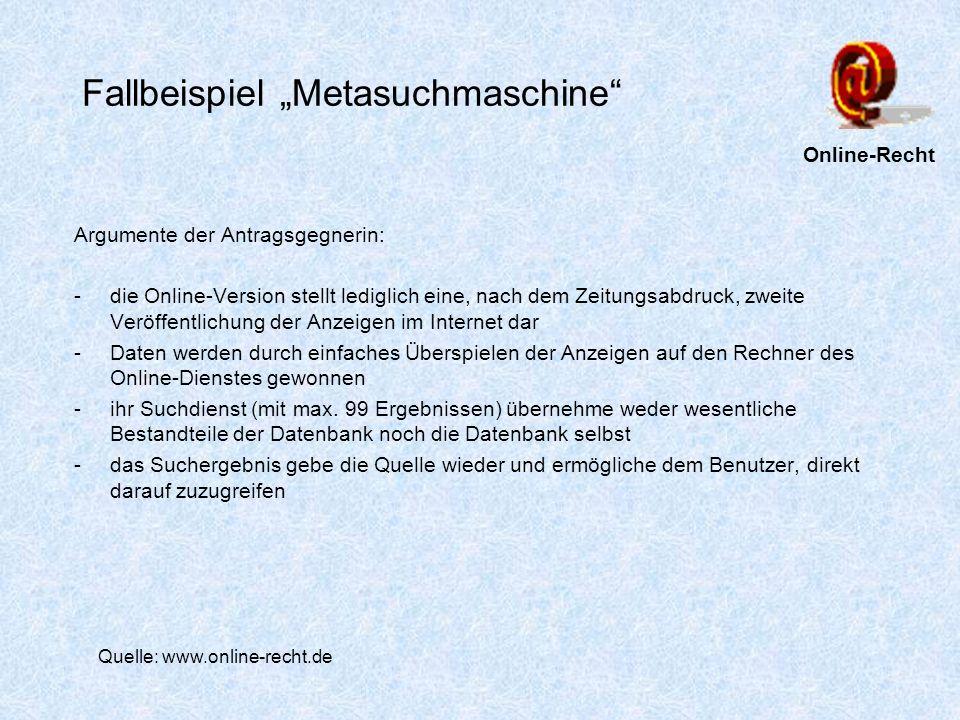 Fallbeispiel Metasuchmaschine Argumente der Antragsgegnerin: -die Online-Version stellt lediglich eine, nach dem Zeitungsabdruck, zweite Veröffentlich