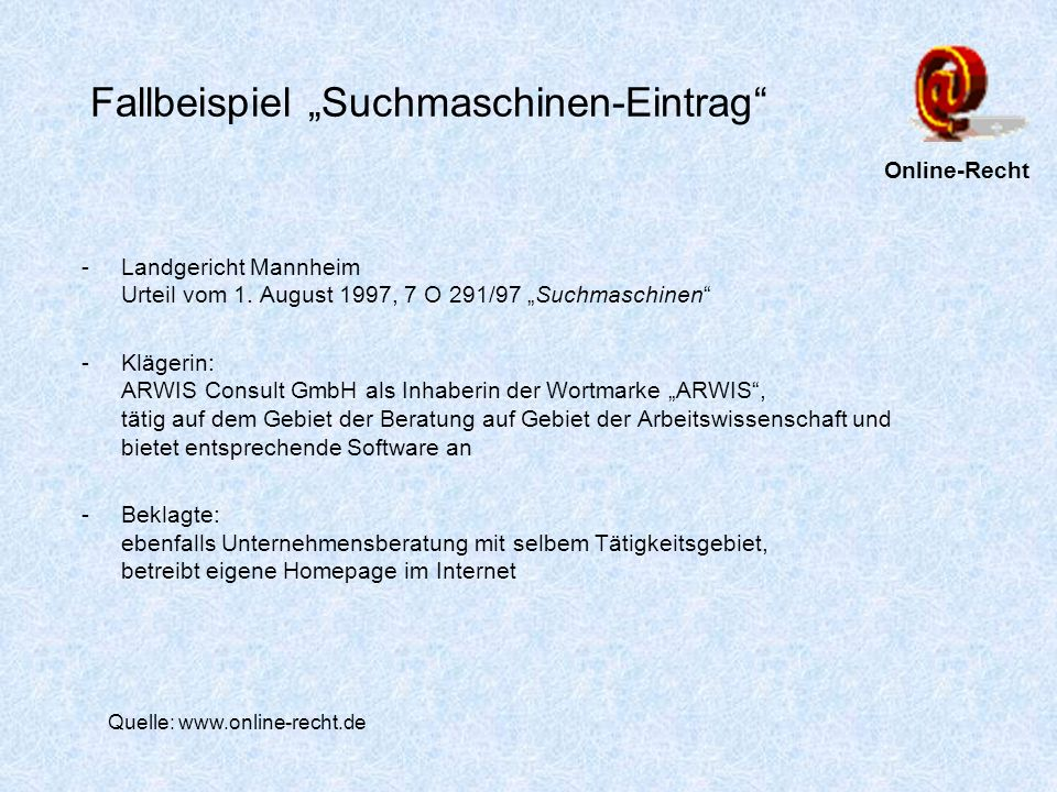 Fallbeispiel Suchmaschinen-Eintrag -Landgericht Mannheim Urteil vom 1. August 1997, 7 O 291/97 Suchmaschinen -Klägerin: ARWIS Consult GmbH als Inhaber