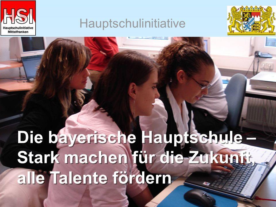 Hauptschulinitiative Die bayerische Hauptschule – Stark machen für die Zukunft, alle Talente fördern Die bayerische Hauptschule – Stark machen für die