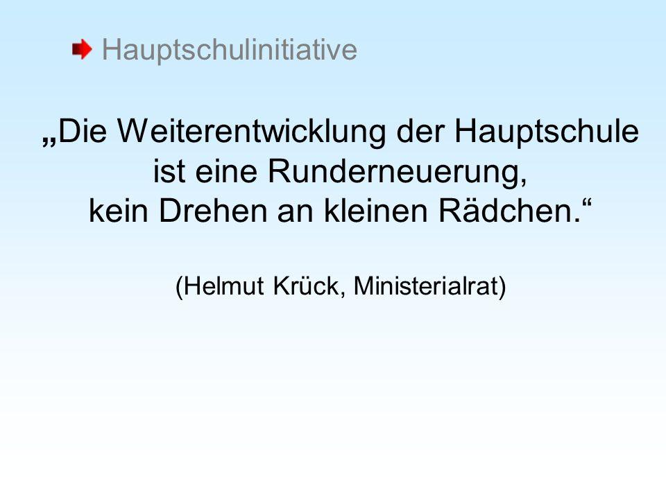 Die Weiterentwicklung der Hauptschule ist eine Runderneuerung, kein Drehen an kleinen Rädchen. (Helmut Krück, Ministerialrat) Hauptschulinitiative