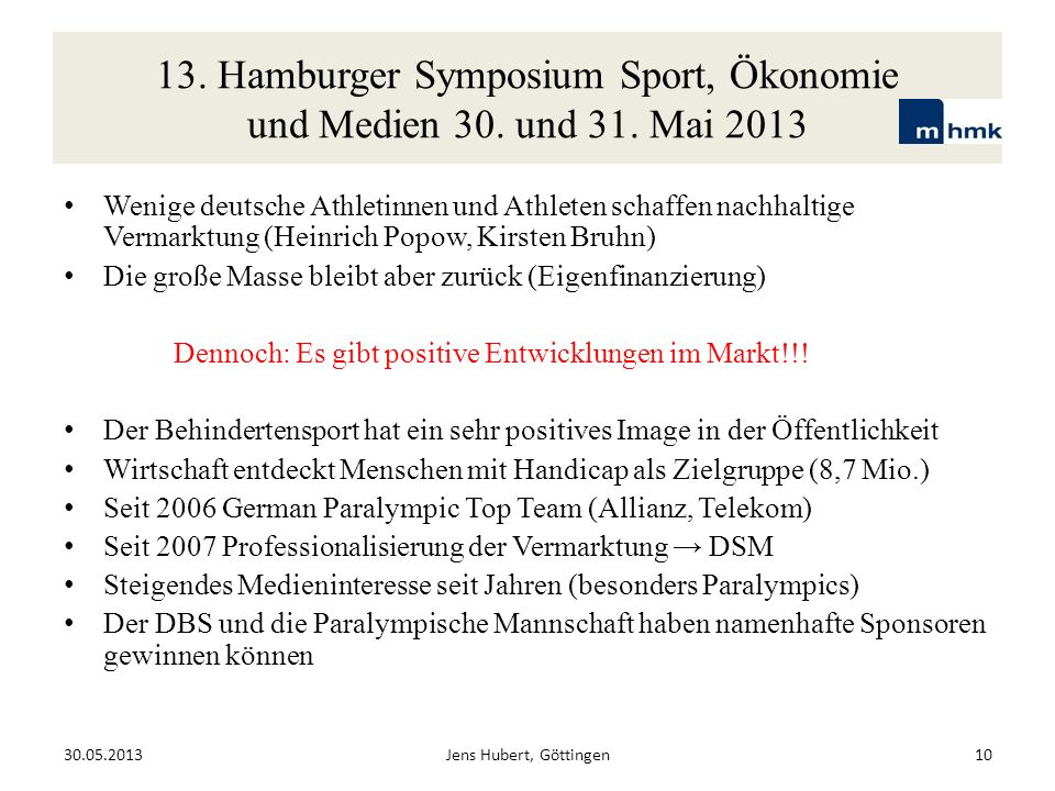 13. Hamburger Symposium Sport, Ökonomie und Medien 30. und 31. Mai 2013 Wenige deutsche Athletinnen und Athleten schaffen nachhaltige Vermarktung (Hei