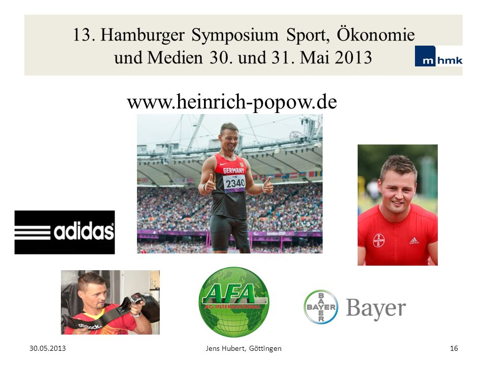 13. Hamburger Symposium Sport, Ökonomie und Medien 30. und 31. Mai 2013 www.heinrich-popow.de 30.05.2013Jens Hubert, Göttingen16