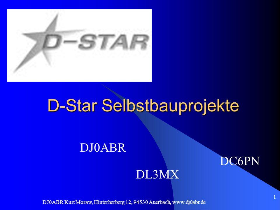DJ0ABR Kurt Moraw, Hinterherberg 12, 94530 Auerbach, www.dj0abr.de 1 D-Star Selbstbauprojekte DJ0ABR DC6PN DL3MX