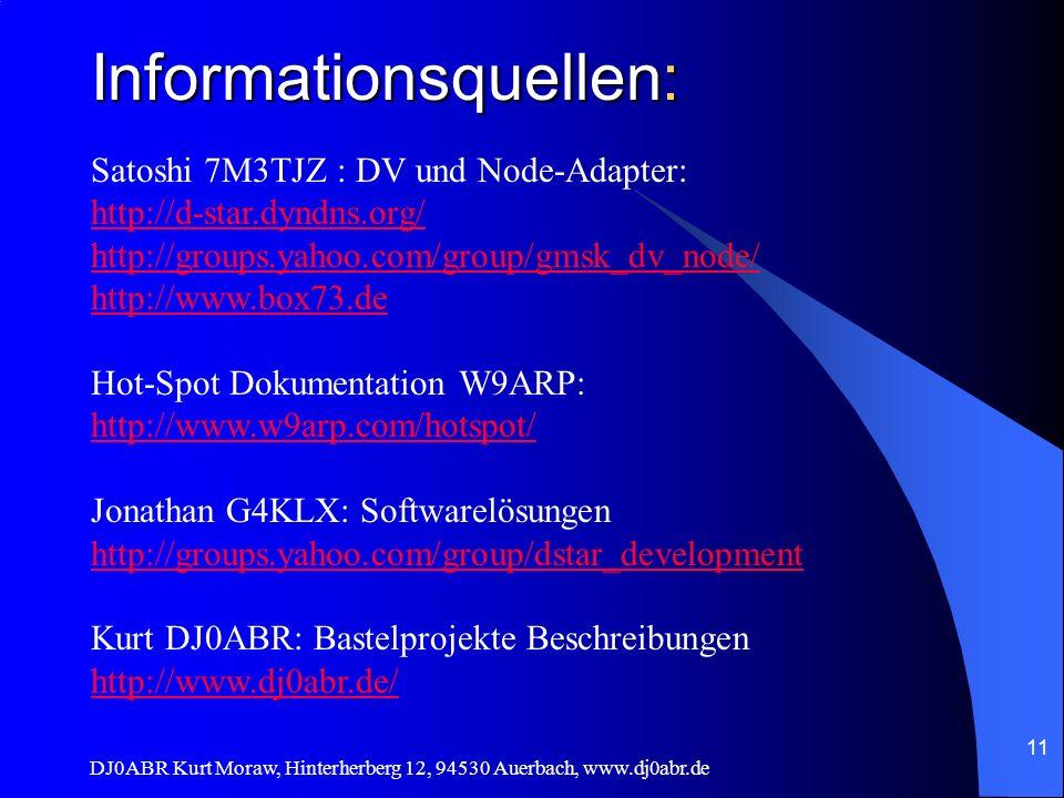 DJ0ABR Kurt Moraw, Hinterherberg 12, 94530 Auerbach, www.dj0abr.de 11 Informationsquellen: Satoshi 7M3TJZ : DV und Node-Adapter: http://d-star.dyndns.
