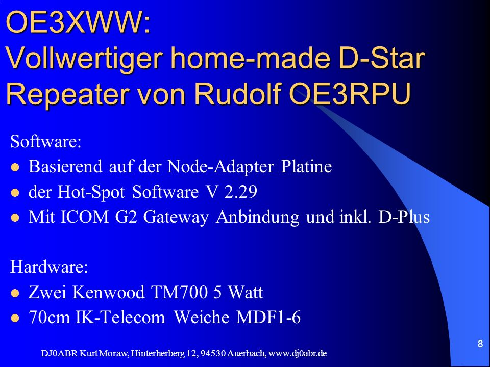 DJ0ABR Kurt Moraw, Hinterherberg 12, 94530 Auerbach, www.dj0abr.de 8 OE3XWW: Vollwertiger home-made D-Star Repeater von Rudolf OE3RPU Software: Basier