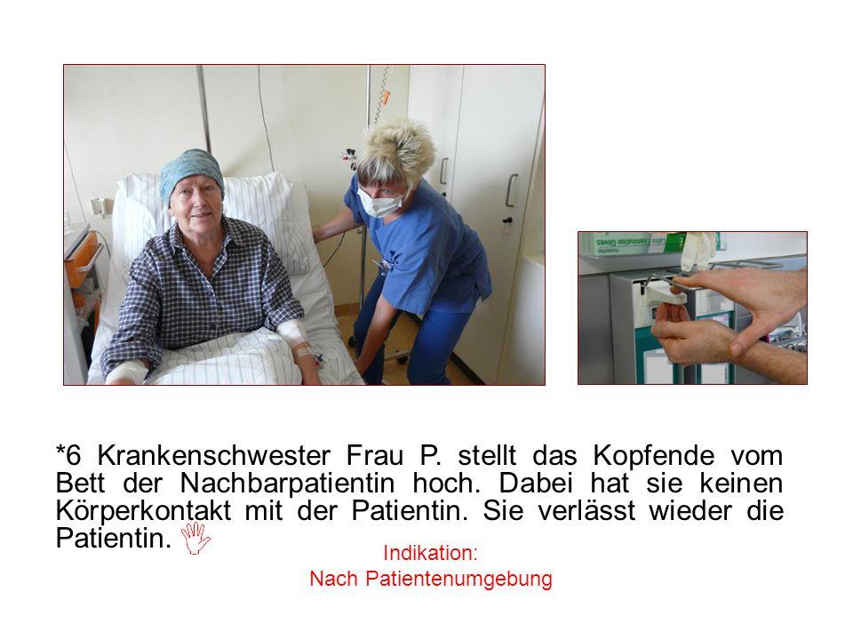 *6 Krankenschwester Frau P. stellt das Kopfende vom Bett der Nachbarpatientin hoch. Dabei hat sie keinen Körperkontakt mit der Patientin. Sie verlässt