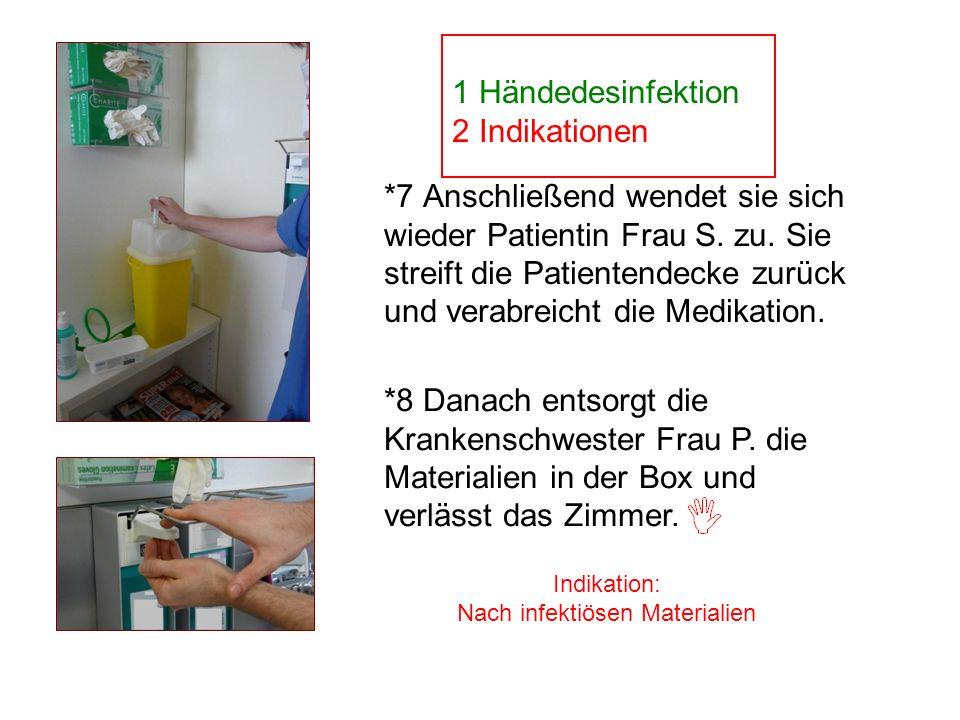 Indikation: Nach infektiösen Materialien = Indikation: Vor aseptischer Tätigkeit *7 Anschließend wendet sie sich wieder Patientin Frau S. zu. Sie stre
