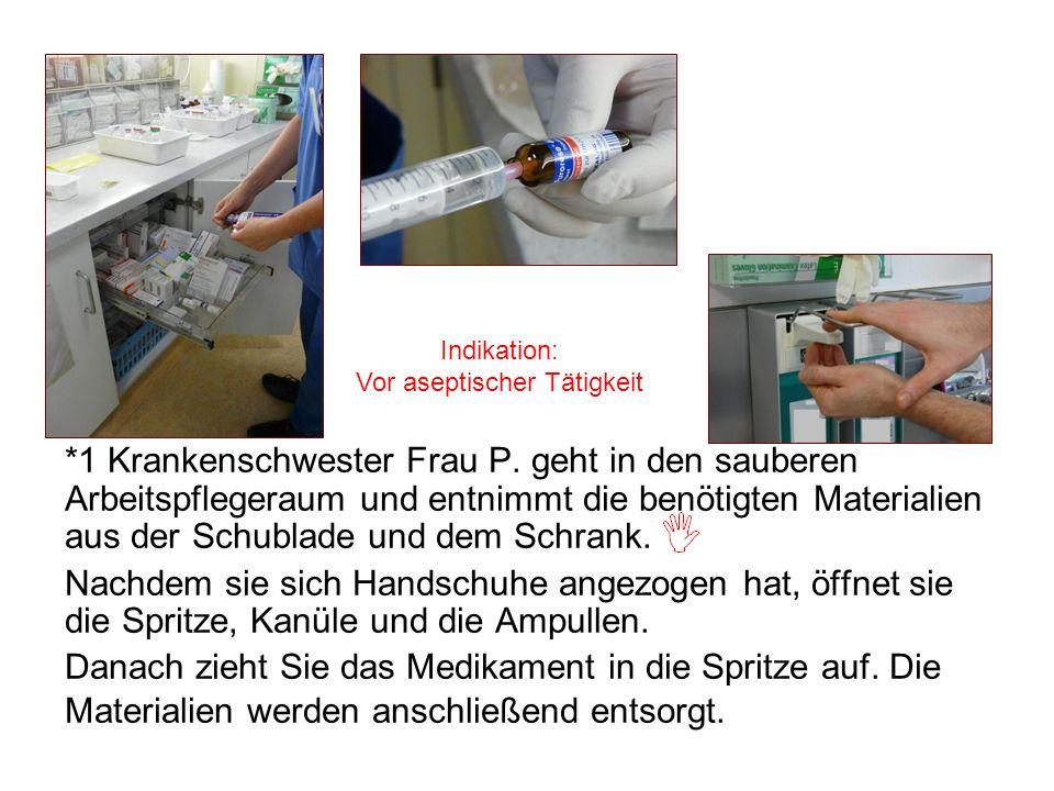 Indikation: Vor aseptischer Tätigkeit *1 Krankenschwester Frau P. geht in den sauberen Arbeitspflegeraum und entnimmt die benötigten Materialien aus d