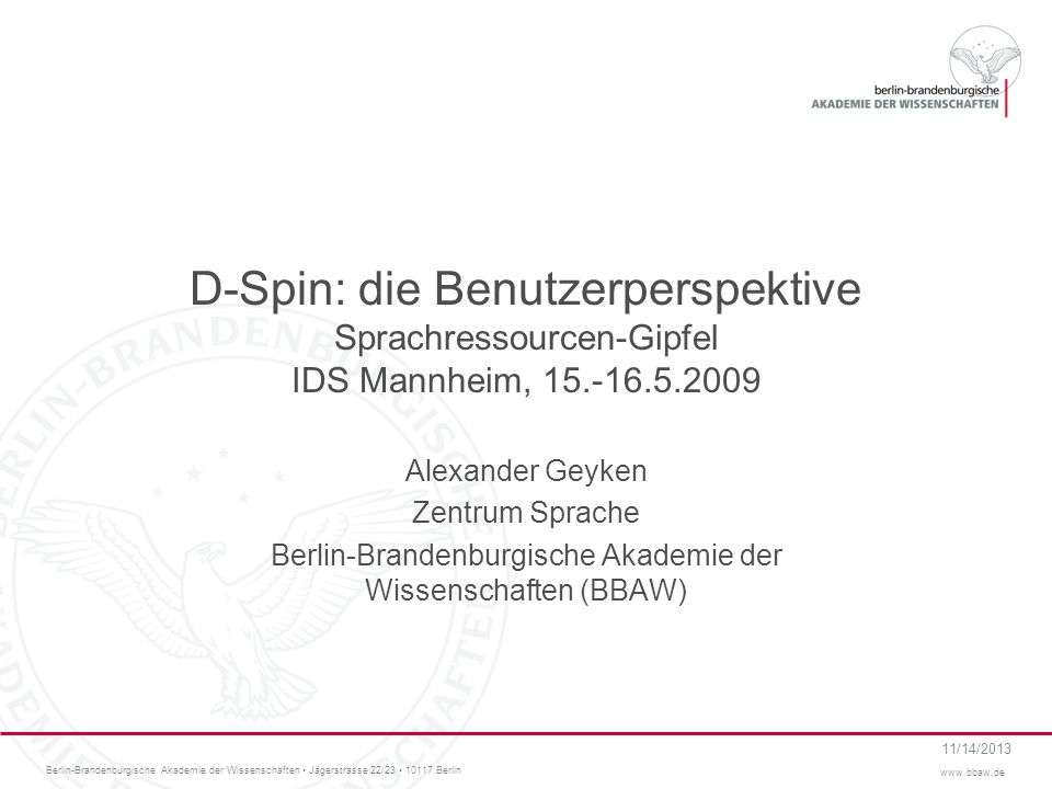 Berlin-Brandenburgische Akademie der Wissenschaften Jägerstrasse 22/23 10117 Berlin www.bbaw.de 11/14/2013 D-Spin: die Benutzerperspektive Sprachresso