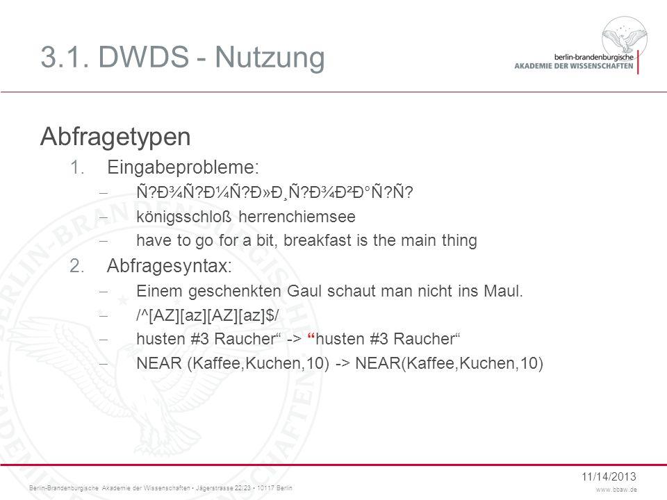 Berlin-Brandenburgische Akademie der Wissenschaften Jägerstrasse 22/23 10117 Berlin www.bbaw.de 3.1. DWDS - Nutzung Abfragetypen 1.Eingabeprobleme: Ñ?