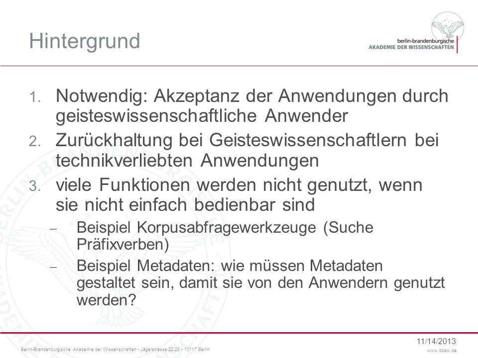 Berlin-Brandenburgische Akademie der Wissenschaften Jägerstrasse 22/23 10117 Berlin www.bbaw.de 11/14/2013 Hintergrund 1. Notwendig: Akzeptanz der Anw