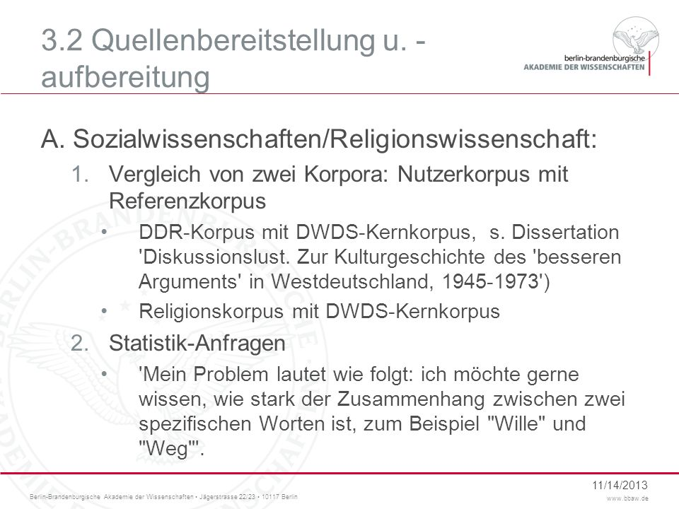 Berlin-Brandenburgische Akademie der Wissenschaften Jägerstrasse 22/23 10117 Berlin www.bbaw.de 3.2 Quellenbereitstellung u. - aufbereitung A. Sozialw
