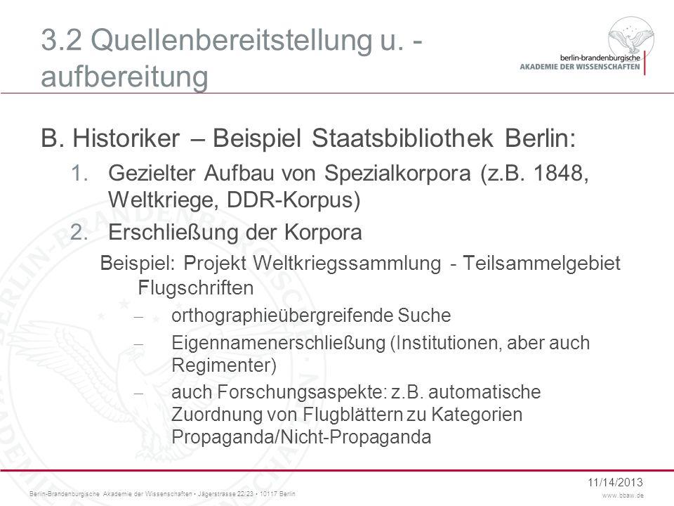 Berlin-Brandenburgische Akademie der Wissenschaften Jägerstrasse 22/23 10117 Berlin www.bbaw.de 3.2 Quellenbereitstellung u. - aufbereitung B. Histori