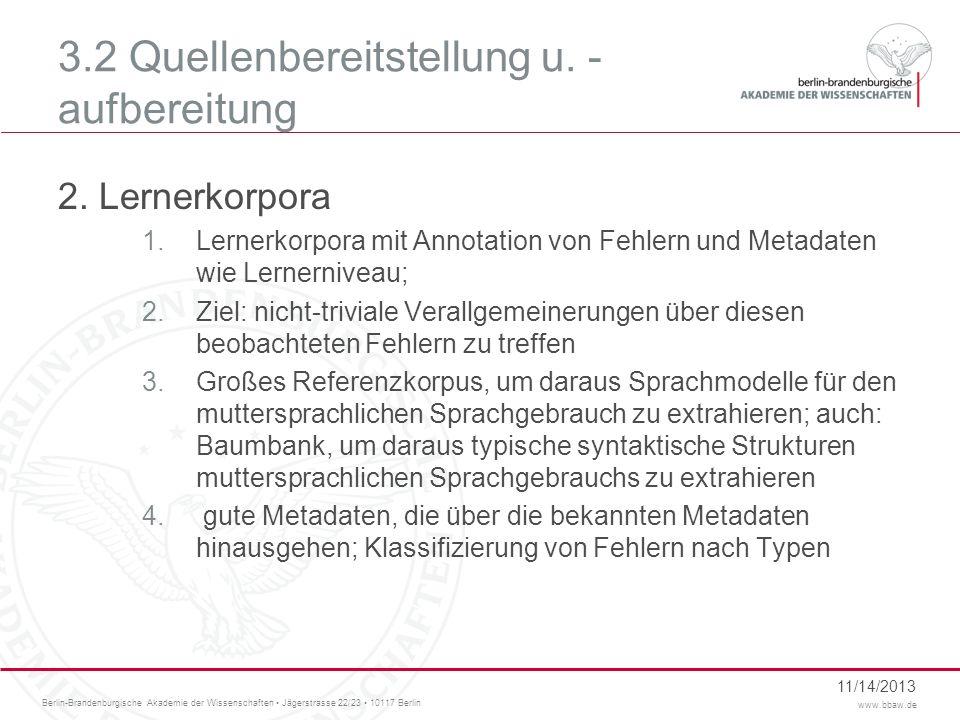 Berlin-Brandenburgische Akademie der Wissenschaften Jägerstrasse 22/23 10117 Berlin www.bbaw.de 3.2 Quellenbereitstellung u. - aufbereitung 2. Lernerk