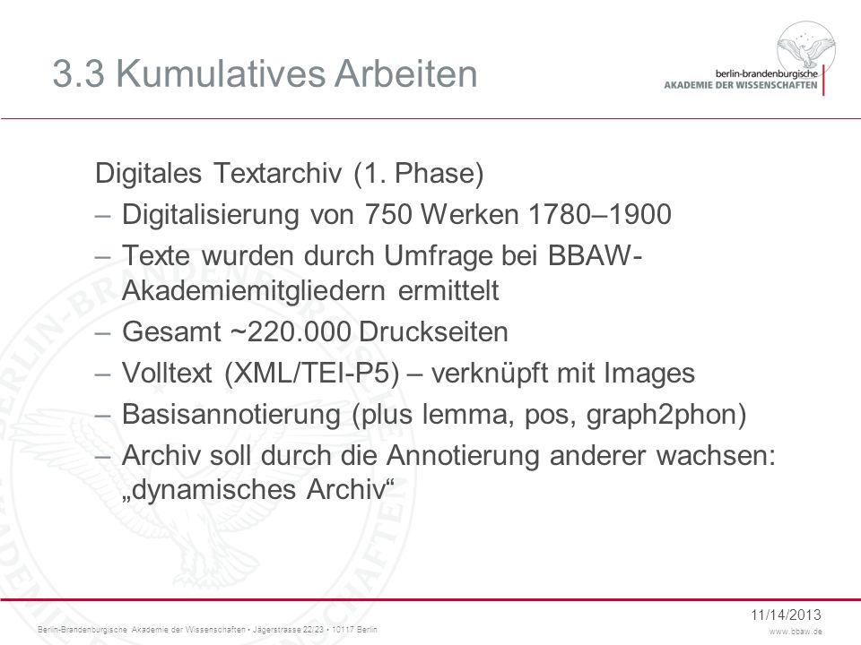 Berlin-Brandenburgische Akademie der Wissenschaften Jägerstrasse 22/23 10117 Berlin www.bbaw.de 3.3 Kumulatives Arbeiten Digitales Textarchiv (1. Phas