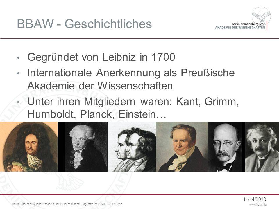 Berlin-Brandenburgische Akademie der Wissenschaften Jägerstrasse 22/23 10117 Berlin www.bbaw.de BBAW - Geschichtliches Gegründet von Leibniz in 1700 I