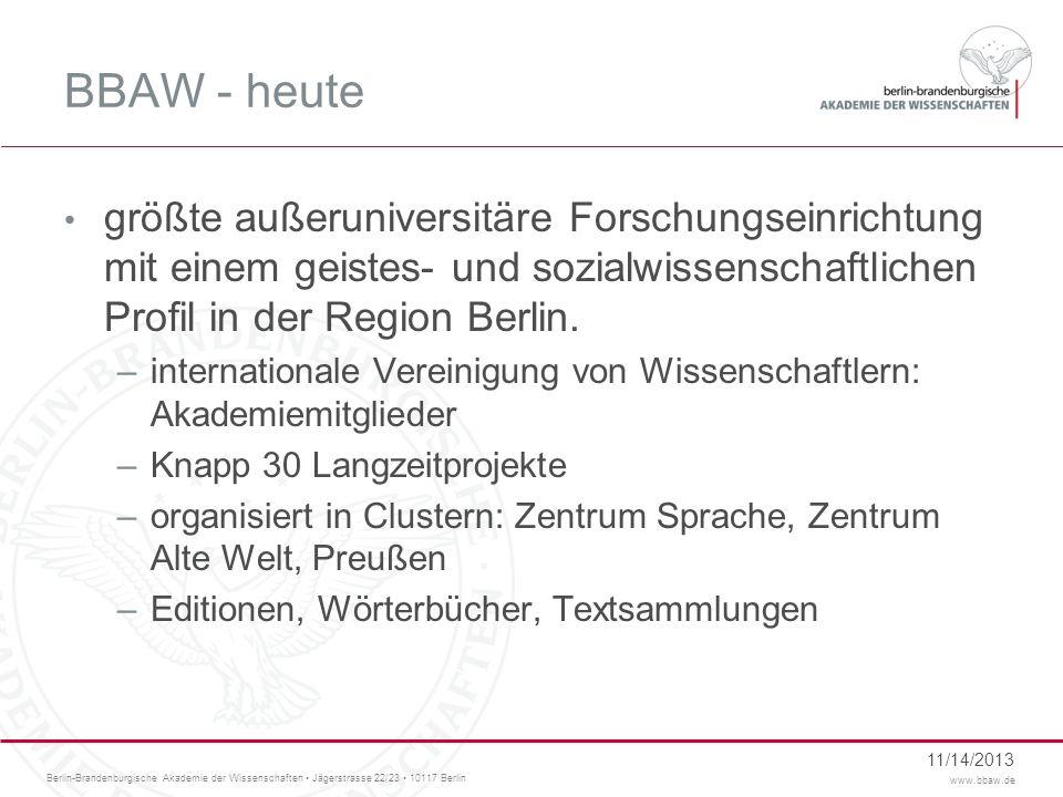 Berlin-Brandenburgische Akademie der Wissenschaften Jägerstrasse 22/23 10117 Berlin www.bbaw.de BBAW - heute größte außeruniversitäre Forschungseinric