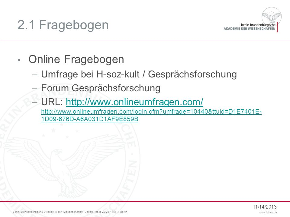 Berlin-Brandenburgische Akademie der Wissenschaften Jägerstrasse 22/23 10117 Berlin www.bbaw.de 2.1 Fragebogen Online Fragebogen –Umfrage bei H-soz-ku