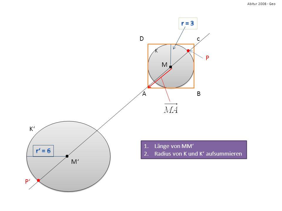 Abitur 2008 - Geo AB cD K.. M M K P P.. 1.Länge von MM 2.Radius von K und K aufsummieren