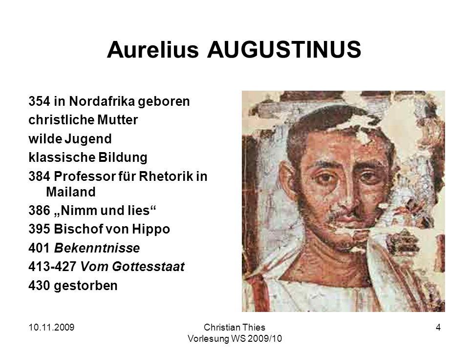10.11.2009Christian Thies Vorlesung WS 2009/10 5 Aurelius AUGUSTINUS (354-430) Jesus Christus ist die große Zäsur der Heilsgeschichte.
