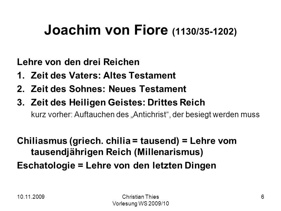 10.11.2009Christian Thies Vorlesung WS 2009/10 7 Säkularisierung der Heilsgeschichte Historische Ereignisse werden (gemessen an ihrem heilsgeschichtlichen Ertrag) als Fortschritt bewertet (z.B.