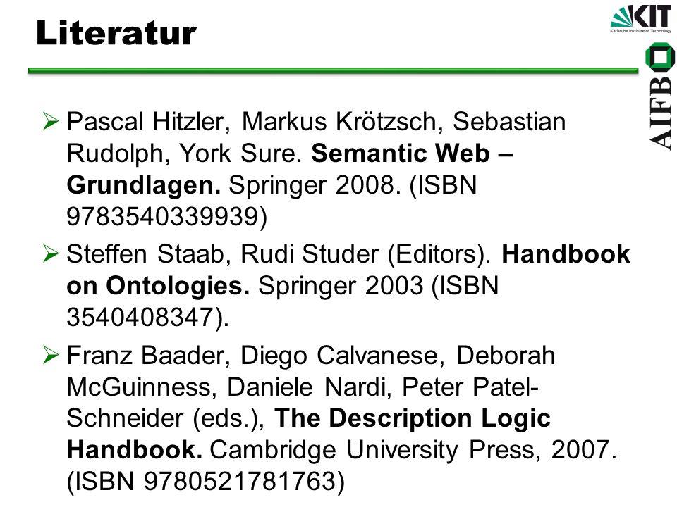 Literatur Pascal Hitzler, Markus Krötzsch, Sebastian Rudolph, York Sure. Semantic Web – Grundlagen. Springer 2008. (ISBN 9783540339939) Steffen Staab,