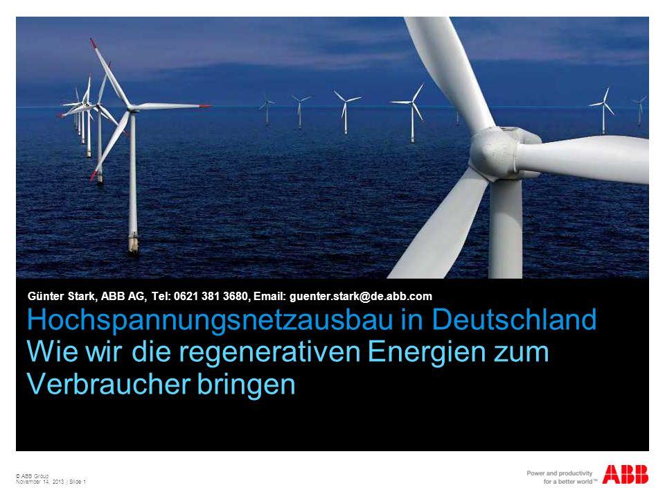 © ABB Group November 14, 2013 | Slide 1 Hochspannungsnetzausbau in Deutschland Wie wir die regenerativen Energien zum Verbraucher bringen Günter Stark