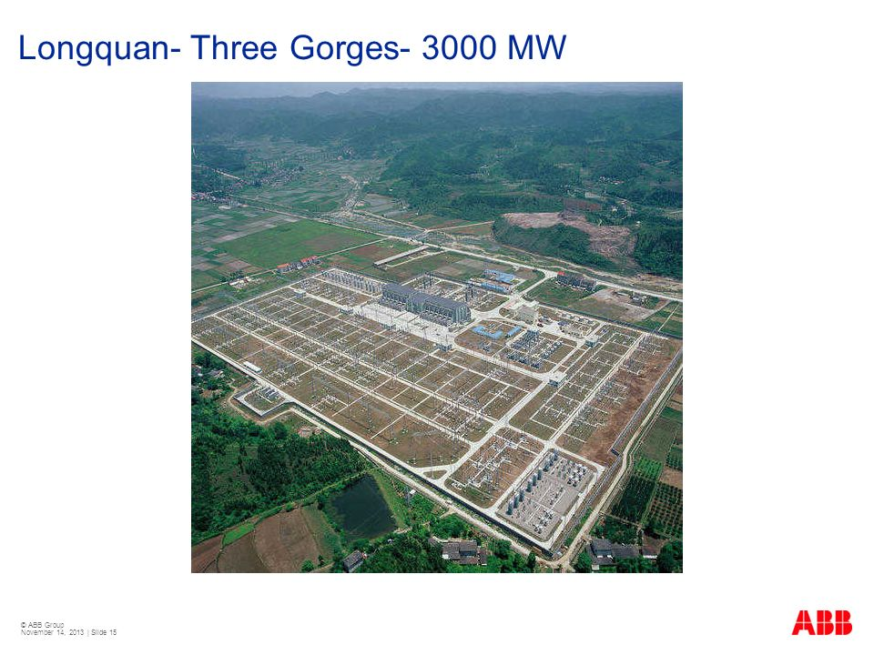 © ABB Group November 14, 2013 | Slide 15 Longquan- Three Gorges- 3000 MW