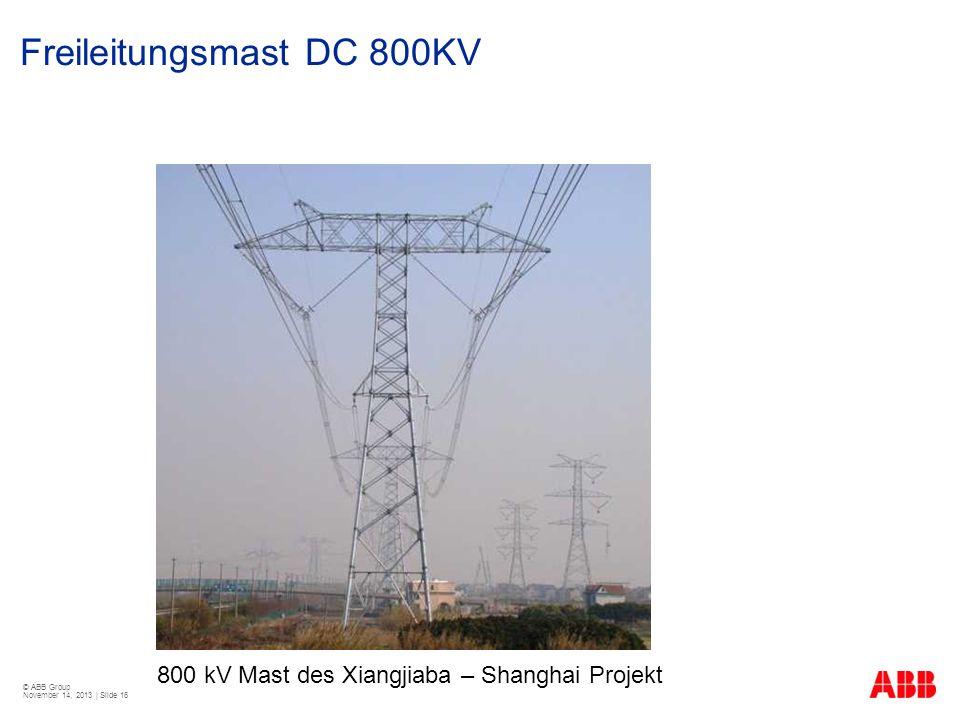 © ABB Group November 14, 2013 | Slide 16 Freileitungsmast DC 800KV 800 kV Mast des Xiangjiaba – Shanghai Projekt