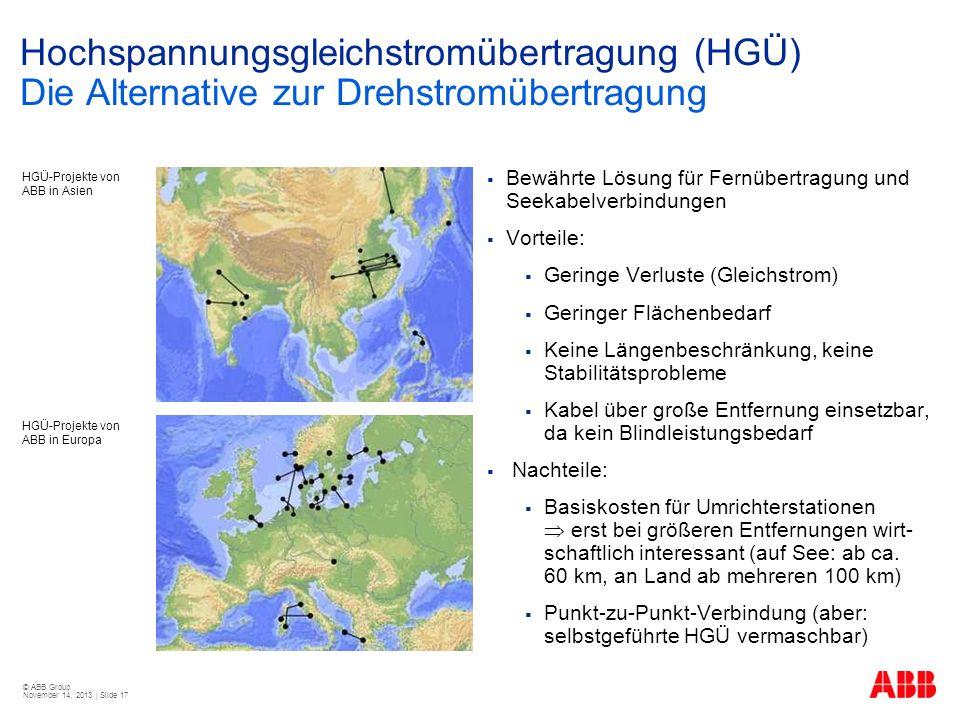 © ABB Group November 14, 2013 | Slide 17 Hochspannungsgleichstromübertragung (HGÜ) Die Alternative zur Drehstromübertragung Bewährte Lösung für Fernüb