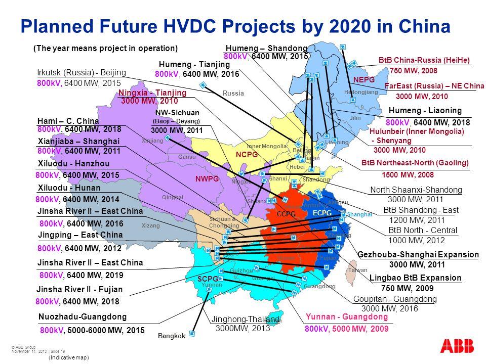 © ABB Group November 14, 2013 | Slide 19 Guangdong Fujian Taiwan Sichuan & Chongqing Hubei Hunan Jiangxi Heilongjiang Inner Mongolia Hebei Henan Jiang