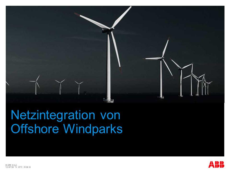 © ABB Group November 14, 2013 | Slide 22 Netzintegration von Offshore Windparks
