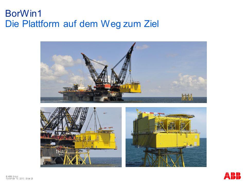 © ABB Group November 14, 2013 | Slide 26 BorWin1 Die Plattform auf dem Weg zum Ziel