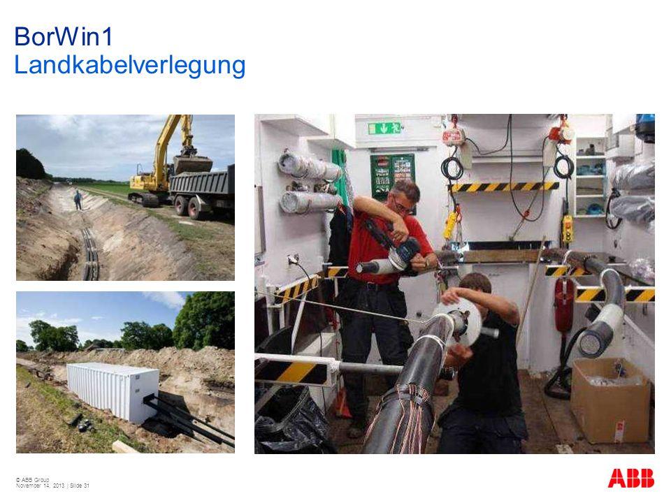 © ABB Group November 14, 2013 | Slide 31 BorWin1 Landkabelverlegung