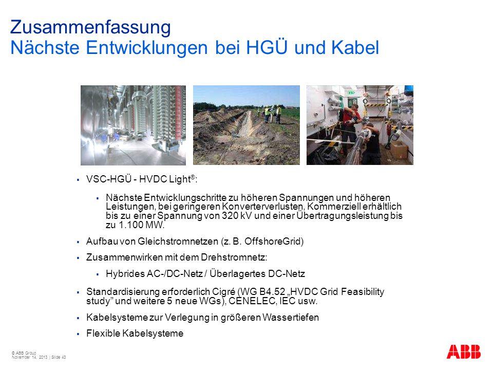 © ABB Group November 14, 2013 | Slide 43 Zusammenfassung Nächste Entwicklungen bei HGÜ und Kabel VSC-HGÜ - HVDC Light ® : Nächste Entwicklungschritte