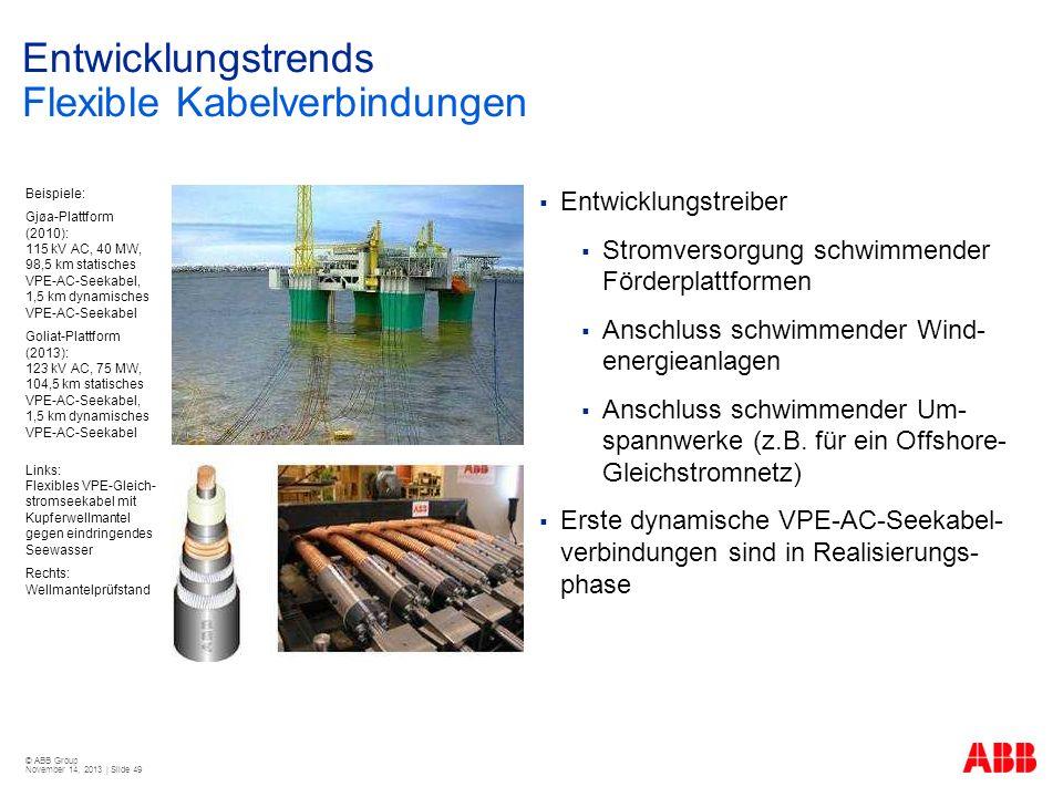 © ABB Group November 14, 2013 | Slide 49 Entwicklungstrends Flexible Kabelverbindungen Entwicklungstreiber Stromversorgung schwimmender Förderplattfor