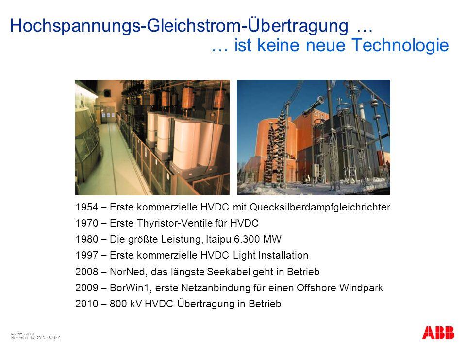 © ABB Group November 14, 2013 | Slide 9 Hochspannungs-Gleichstrom-Übertragung … … ist keine neue Technologie 1954 – Erste kommerzielle HVDC mit Quecks