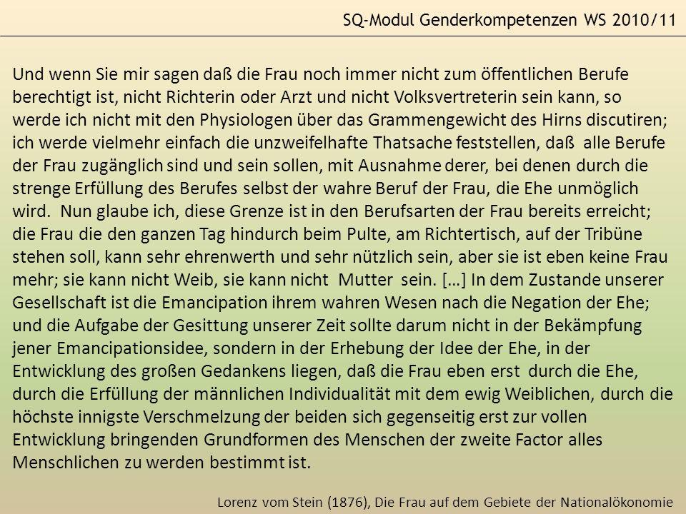 SQ-Modul Genderkompetenzen WS 2010/11 Lorenz vom Stein (1876), Die Frau auf dem Gebiete der Nationalökonomie Und wenn Sie mir sagen daß die Frau noch